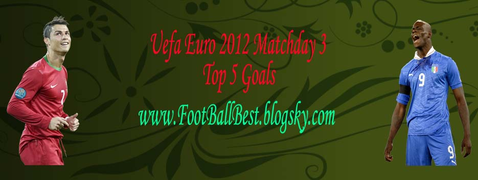 http://s3.picofile.com/file/7414793438/UE_2012_MD_3_Top_5_Goals_FootBallBest.jpg