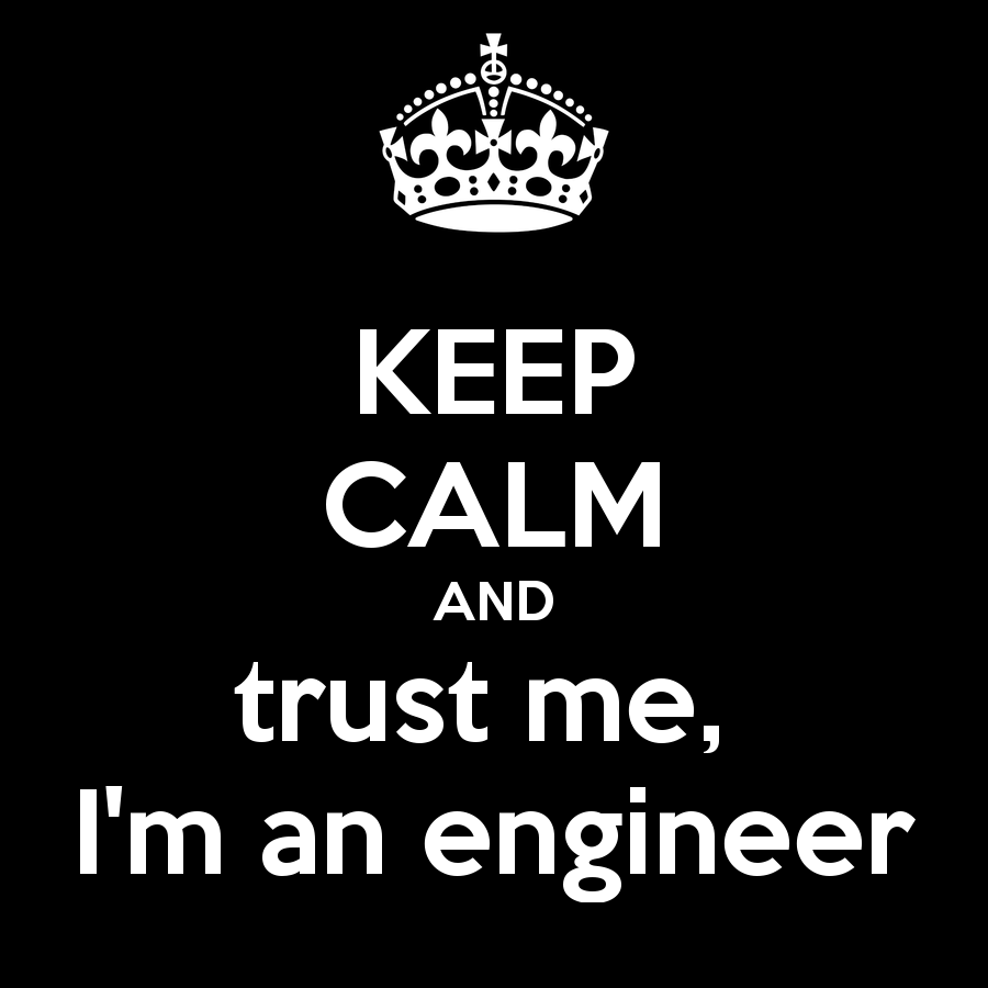 http://s3.picofile.com/file/8211182884/keep_calm_and_trust_me_i_m_an_engineer_76.png